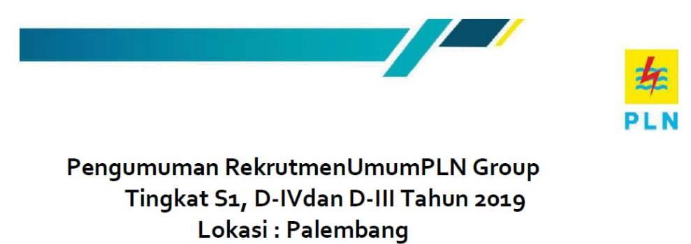 Pengumuman Rekrutmen Umum PLN Group Tingkat S1, D-IVdan D-III Tahun 2019 Lokasi : Palembang